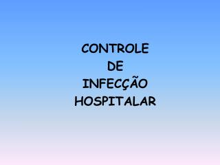 CONTROLE  DE  INFEC��O  HOSPITALAR