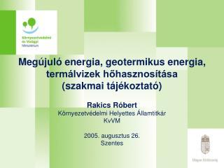 Megújuló energia, geotermikus energia, termálvizek hőhasznosítása (szakmai tájékoztató)