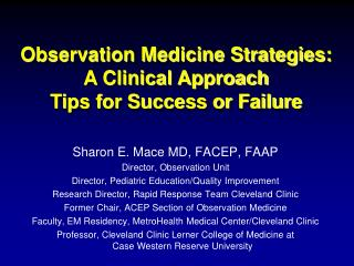 Sharon E. Mace MD, FACEP, FAAP Director, Observation Unit