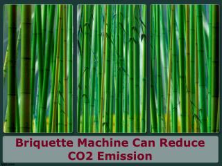 Briquette Machine Can Reduce CO2 Emission