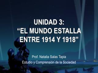 """UNIDAD 3: """"EL MUNDO ESTALLA ENTRE 1914 Y 1918"""""""