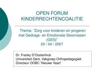 Dr. Franky D'Oosterlinck Universiteit Gent, Vakgroep Orthopedagogiek Directeur OOBC 'Nieuwe Vaart'