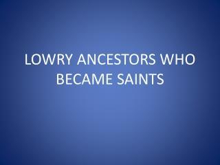 LOWRY ANCESTORS WHO BECAME SAINTS