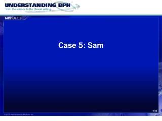 Case 5: Sam