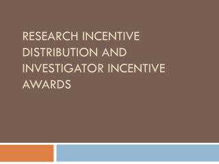 Research Incentive Distribution and Investigator Incentive Awards