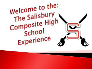 Welcome to the: The Salisbury Composite High School  Experience