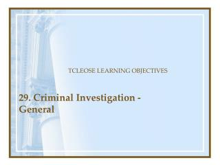29. Criminal Investigation - General