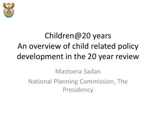Children@20 years An overview of child related policy development in the 20 year review