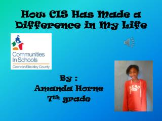 How CIS Has Made a Difference in  M y  L ife