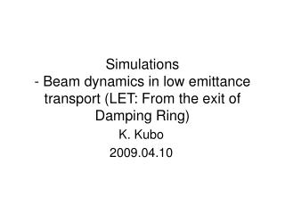 Simulations - Beam dynamics in low emittance transport (LET: From the exit of Damping Ring)