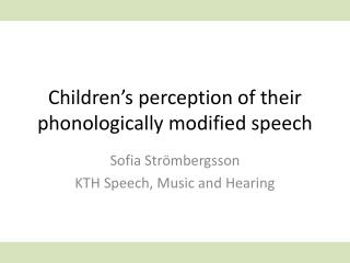 Children's  perception  of their phonologically modified speech