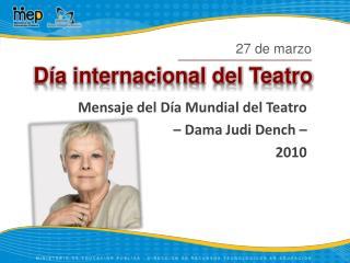 Mensaje del Día Mundial del Teatro – Dama  Judi Dench  – 2010