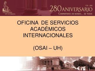 OFICINA  DE SERVICIOS ACAD�MICOS INTERNACIONALES (OSAI � UH)