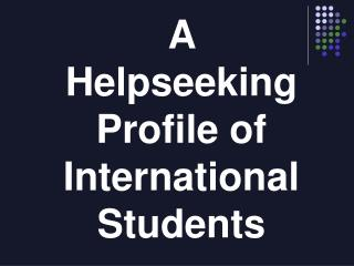 A  Helpseeking Profile of International Students
