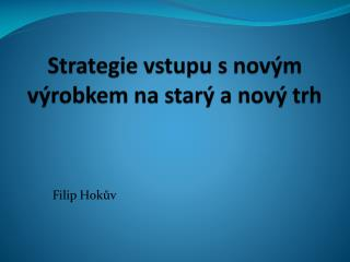 Strategie vstupu s nov m v robkem na star  a nov  trh