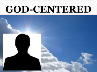 GOD-CENTERED NOT MAN-FOCUSED