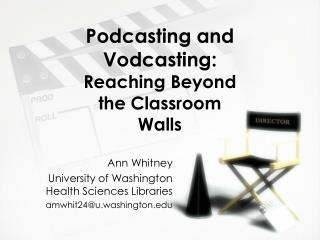 Podcasting and Vodcasting: Reaching Beyond the Classroom Walls
