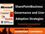 SharePoint Business Governance and User Adoption Strategies  Presented by Veronique Palmer --- 26 Oct 2010 ---