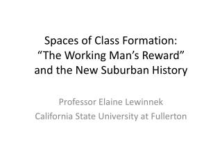 "Spaces of Class Formation: ""The Working Man's Reward"" and the New Suburban History"