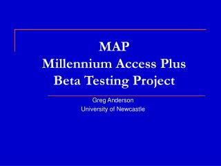 MAP Millennium Access Plus Beta Testing Project