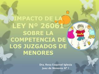 IMPACTO DE LA  LEY N� 26061  SOBRE LA COMPETENCIA DE LOS JUZGADOS DE MENORES