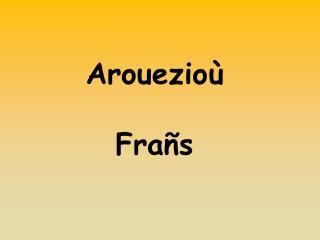 Arouezioù  Frañs