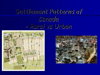 Settlement Patterns of Canada  - Rural vs Urban