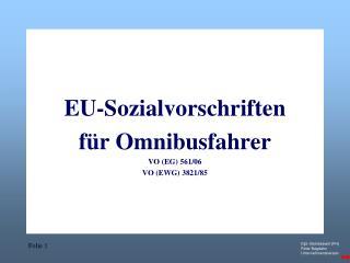 EU-Sozialvorschriften für Omnibusfahrer VO (EG) 561/06 VO (EWG) 3821/85