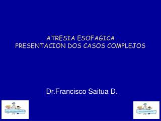 ATRESIA ESOFAGICA  PRESENTACION DOS CASOS COMPLEJOS