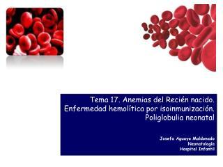 Tema 17. Anemias del Recién nacido. Enfermedad hemolítica por isoinmunización.