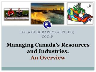 Managing Canada's Resources  and Industries: An  Overview
