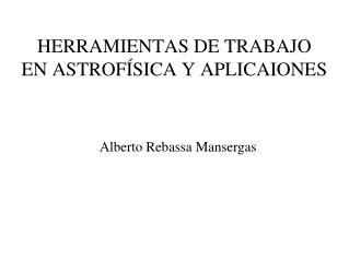 HERRAMIENTAS DE TRABAJO  EN ASTROFÍSICA Y APLICAIONES