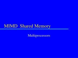 MIMD  Shared Memory