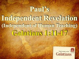 Paul's Independent Revelation (Independent of Human Teaching) Galatians 1:11-17