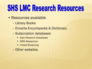 Resources available Library Books Encarta Encyclopedia & Dictionary Subscription databases