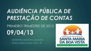 AUDIÊNCIA PÚBLICA DE PRESTAÇÃO DE CONTAS  PRIMEIRO TRIMESTRE DE 2013 09/04/13
