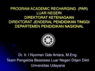 Dr. Ir. I Nyoman Gde Antara, M.Eng. Team Pengelola Beasiswa Luar Negeri Ditjen Dikti
