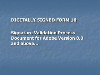 DIGITALLY SIGNED FORM 16 Signature Validation Process Document for Adobe Version 8.0 and above…