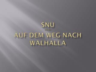 SNU  oder auf dem Weg nach Walhalla