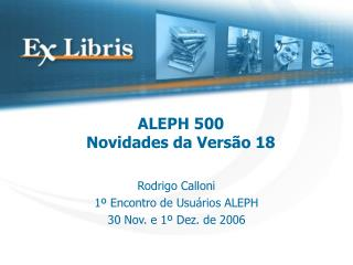 ALEPH 500  Novidades da Versão 18