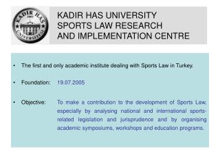 KADIR HAS UNIVERSITY  		SPORTS LAW RESEARCH  		AND IMPLEMENTATION CENTRE