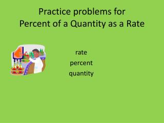 Practice problems for Percent of a Quantity as a Rate