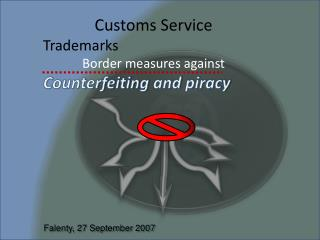 Customs  Service Trademarks Border measures against Counterfeiting  and  piracy