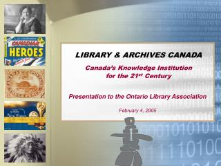 LIBRARY & ARCHIVES CANADA Canada's Knowledge Institution  for the 21 st  Century