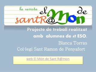 Projecte de treball realitzat  amb  alumnes de 4t ESO. Blanca Torras