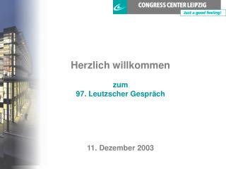 Herzlich willkommen zum 97. Leutzscher Gespräch 11. Dezember 2003