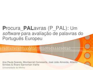 P rocura_ PAL avras  (P_PAL):  Um  software para avaliação de palavras do Português Europeu