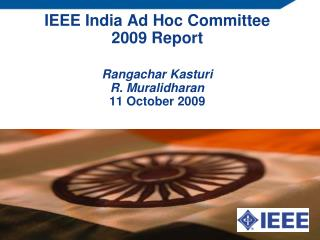 IEEE India Ad Hoc Committee 2009 Report Rangachar Kasturi R. Muralidharan 11 October 2009