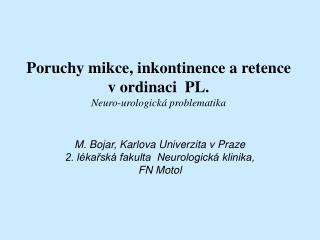 Poruchy mikce, inkontinence a retence v ordinaci  PL. Neuro-urologická problematika