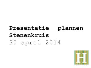 Presentatie plannen Stenenkruis 30 apri l  2014